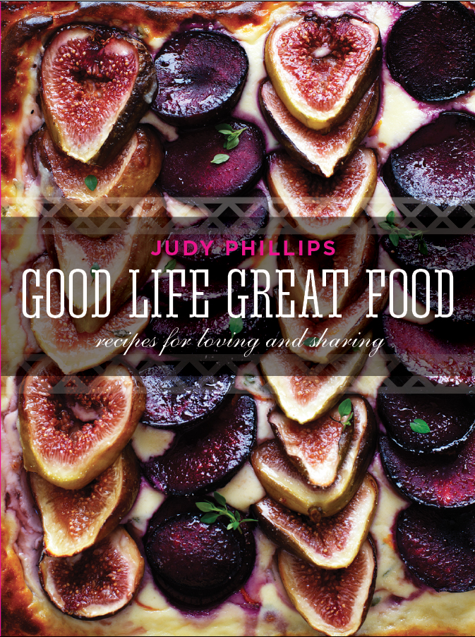 See Need Want Good Life Great Food Judy Phillips